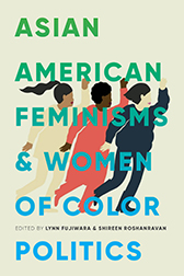 Lynn Fujiwara (ed.), and Shireen Roshanravan (ed.): Asian American Feminisms and Women of Color Politics (UW Press, 2018)