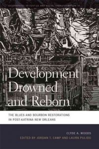 Laura Pulido (ed.), Jordan Camp (ed.), Clyde Woods (author): Development Drowned and Reborn: The Blues and Bourbon Restorations in Post-Katrina New Orleans (University of Georgia Press, 2017)