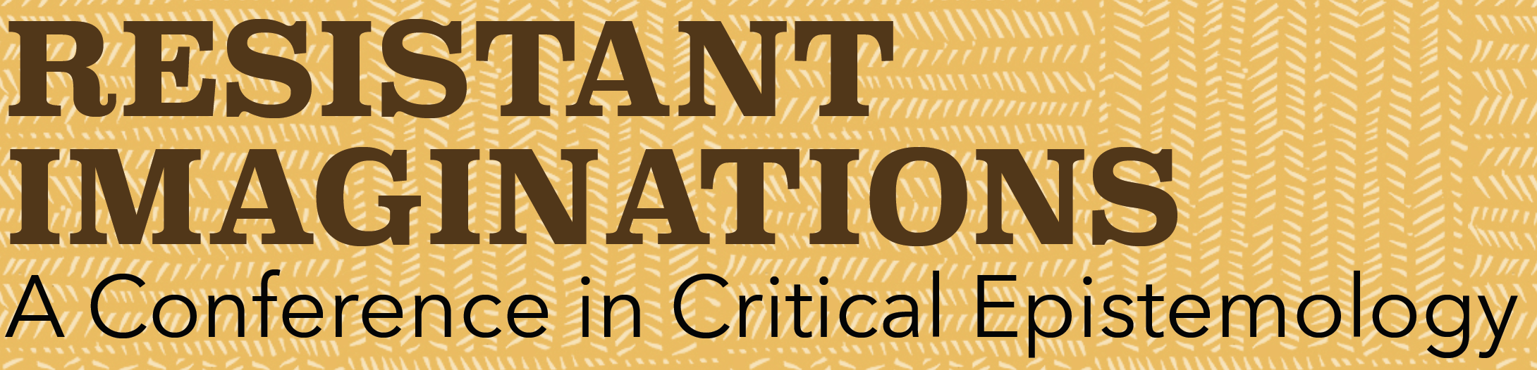 Resistant Imaginations: A conference in Critical Epistemology