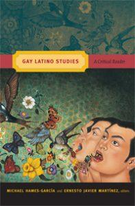 Michael Hames García, Ernesto Javier Martínez: Gay Latino Studies: A Critical Reader (Duke UP, 2011)