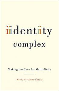 Michael Hames García: Identity Complex: Making the Case for Multiplicity (Minnesota, 2011)