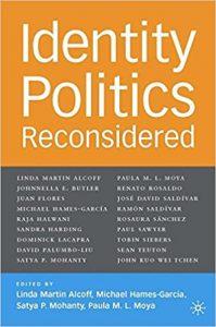 Michael Hames-García (ed.), Satya P. Mohanty (author), Paula M. L. Moya (author, Linda Martín Alcoff (ed.): Identity Politics Reconsidered (Palgrave, 2006)
