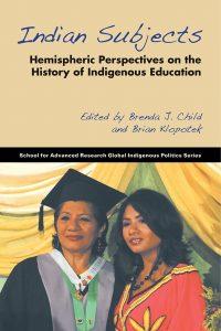 Brian Klopotek (ed.), Brenda J. Child (ed.): Indian Subjects: Hemispheric Perspectives on the History of Indigenous Education (SAR, 2014)