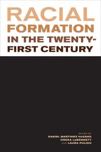 Laura Pulido (ed.), Daniel Martinez HoSang (ed.), Oneka LaBennett (ed.): Racial Formation in the Twenty-First Century (UC Press, 2012)