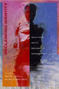 Michael R. Hames-García (ed.), Paula M. L. Moya (ed.): Reclaiming Identity: Realist Theory and the Predicament of Postmodernism (UC Press, 2000)